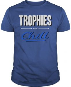 Trophies And Chill Shirt