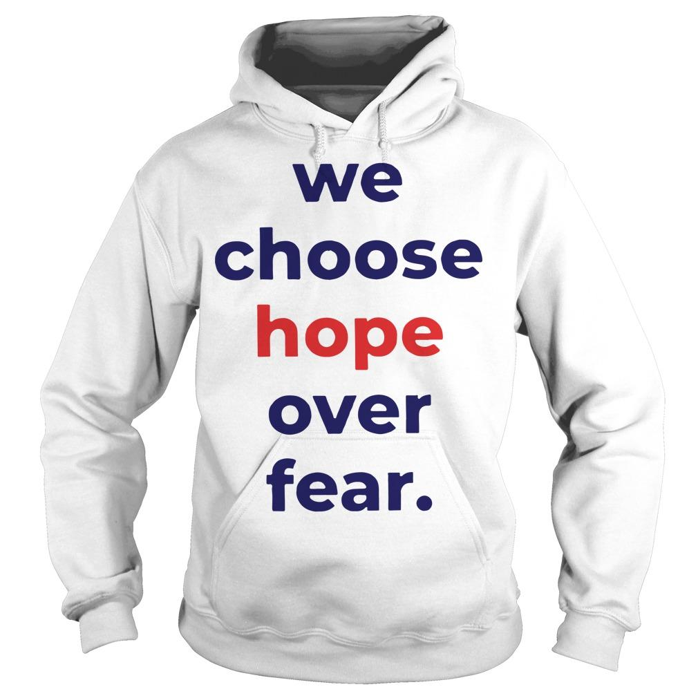 We Choose Hope Over Fear Hoodie