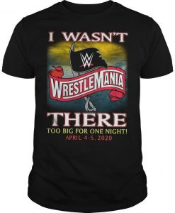 Wrestlemania I Wasn't There Too Big For One Night Shirt