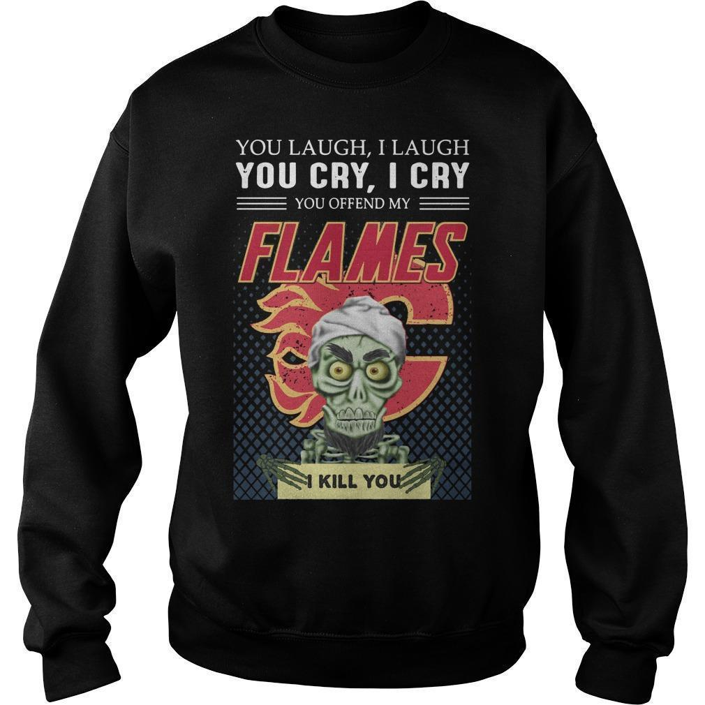 You Laugh I Laugh You Offended My Flames I Kill You Sweater