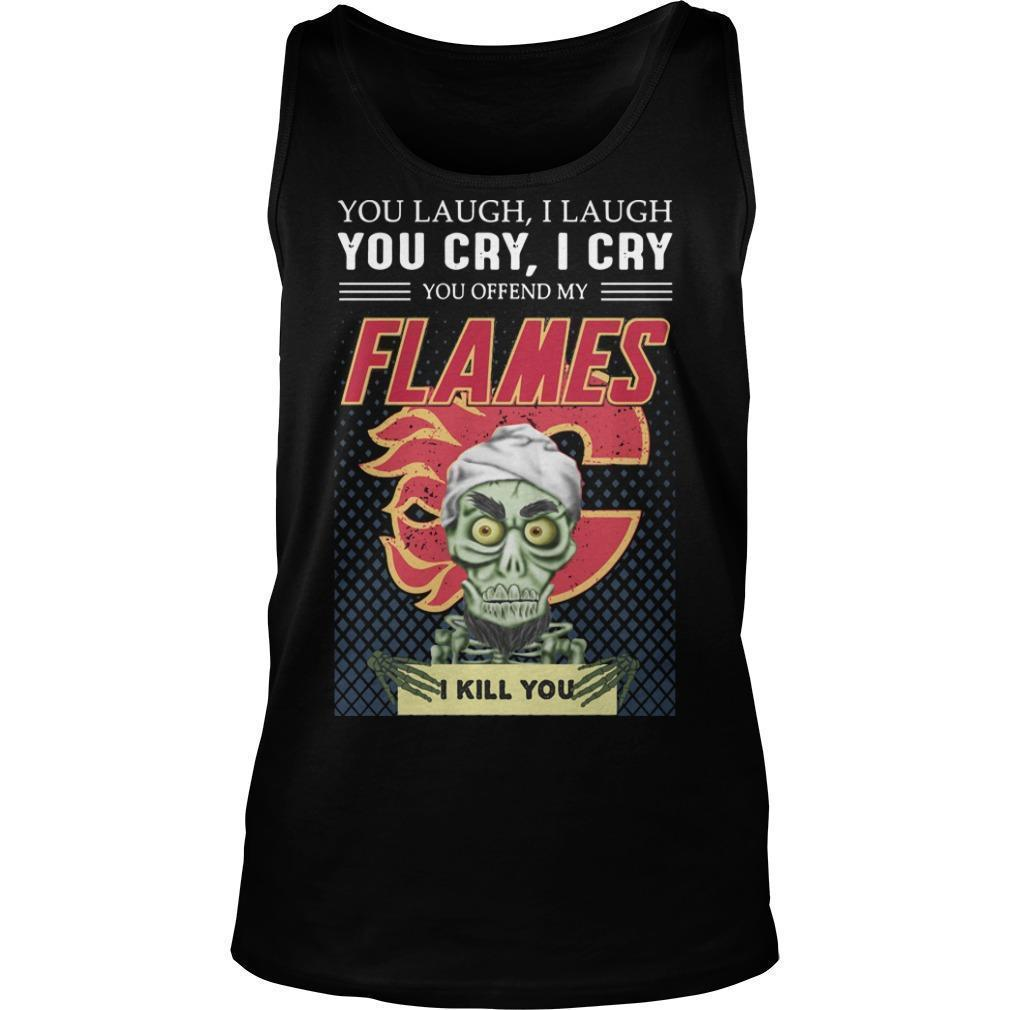 You Laugh I Laugh You Offended My Flames I Kill You Tank Top