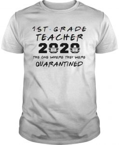 1st Grade Teachers 2020 The One Where They Were Quarantined Shirt