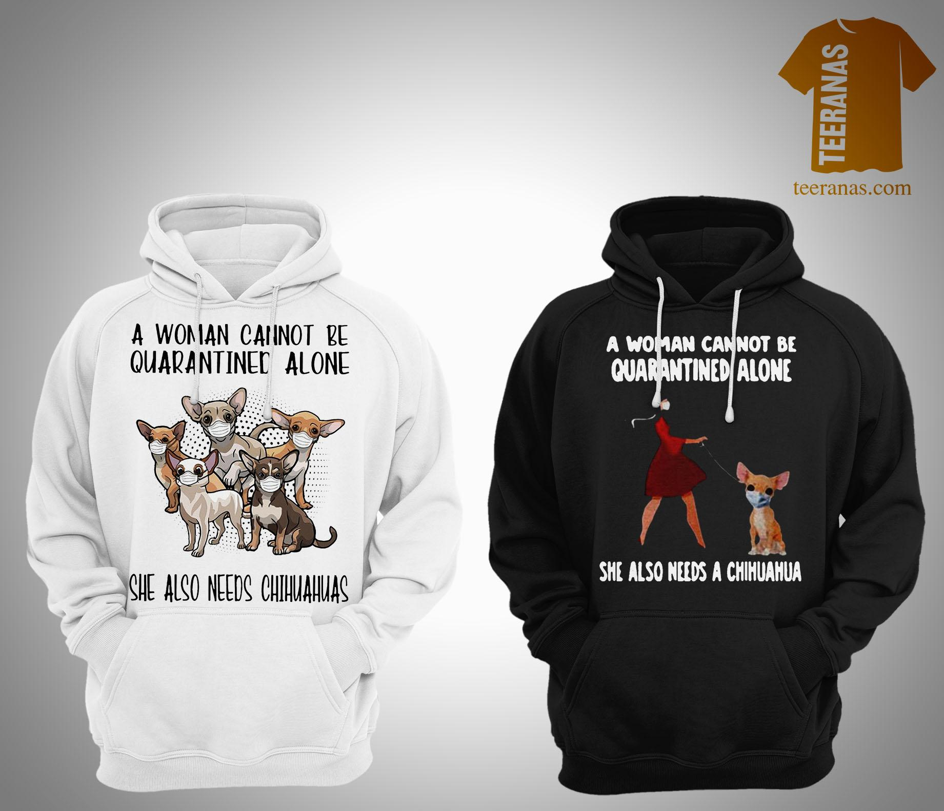 A Woman Cannot Be Quarantined Ablone She Also Needs Chihuahuas Hoodie