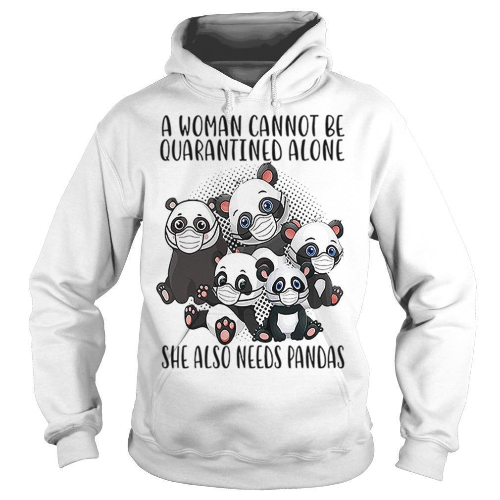 A Woman Cannot Be Quarantined Alone She Also Needs Pandas Hoodie