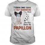 A Woman Cannot Survive On Self Quarantine Alone Papillon Shirt
