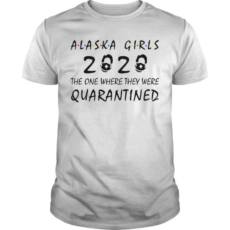 Alaska Girls 2020 The One Where They Were Quarantined Shirt