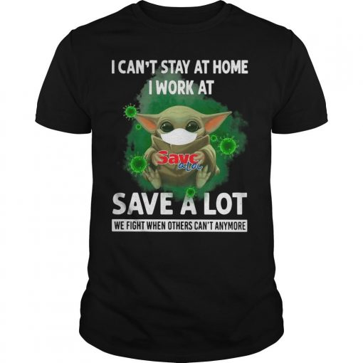 Baby Yoda I Can't Stay At Home I Work At Save A Lot Shirt