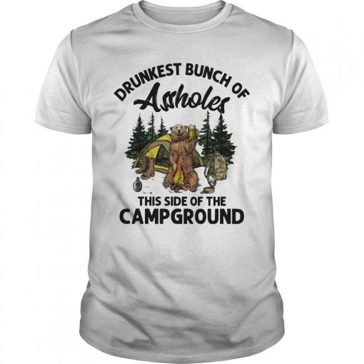 Bear Drunkest Bunch Of Assholes This Side Of The Campground Shirt