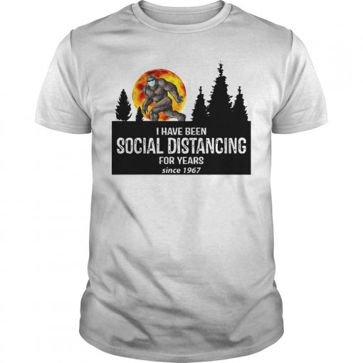 Bigfoot I Have Been Social Distancing For Years Since 1967 Shirt