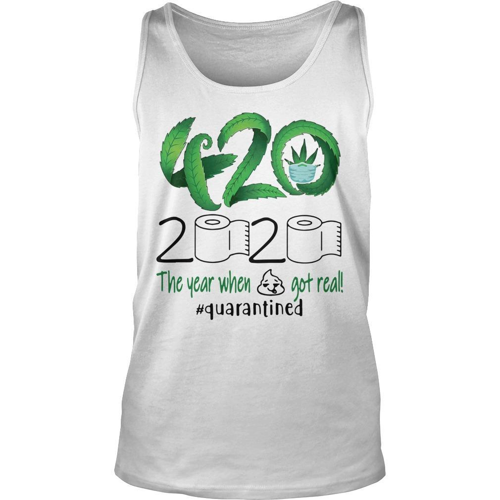 Cannabis 420 2020 The Year When Shit Got Real #quarantined Tank Top