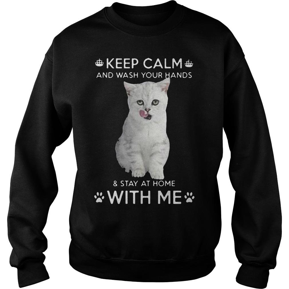 Cat Keep Calm And Wash Your Hands And Stay At Home With Me Sweater