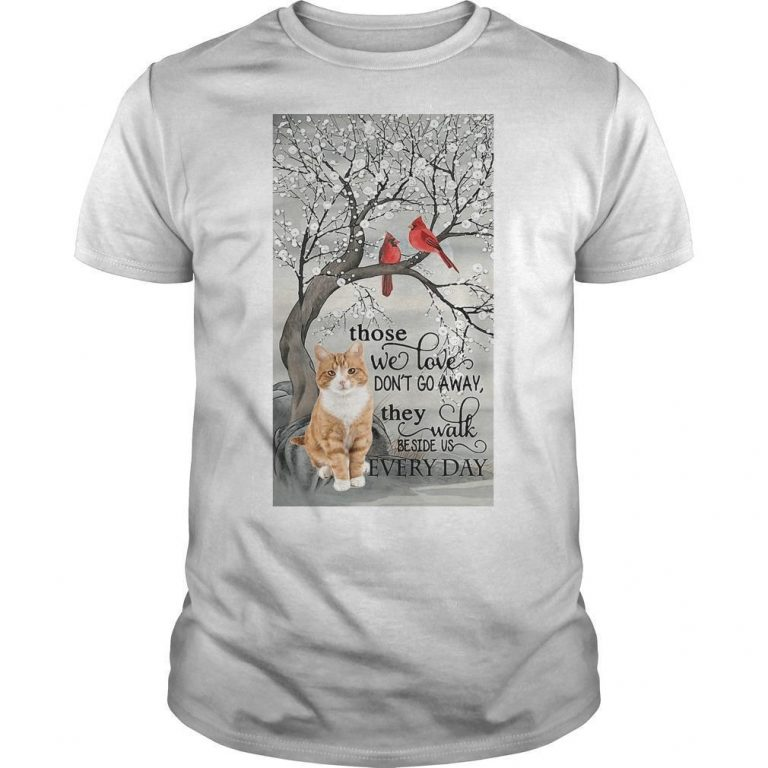Cat Those We Love Don't Go Away They Walk Beside Us Every Day Shirt
