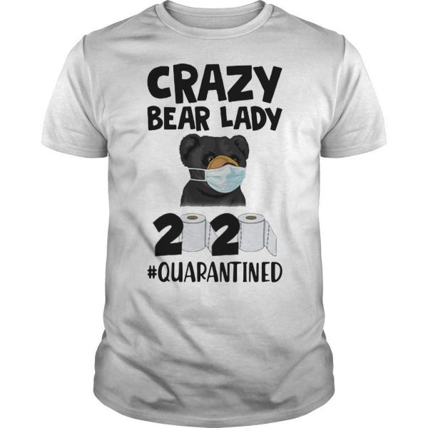 Crazy Bear Lady 2020 Quarantined Shirt