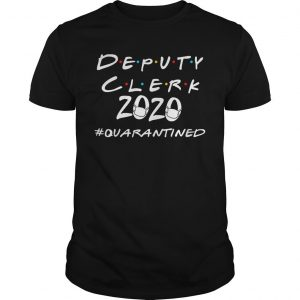 Deputy Clerk 2020 #quarantined Shirt