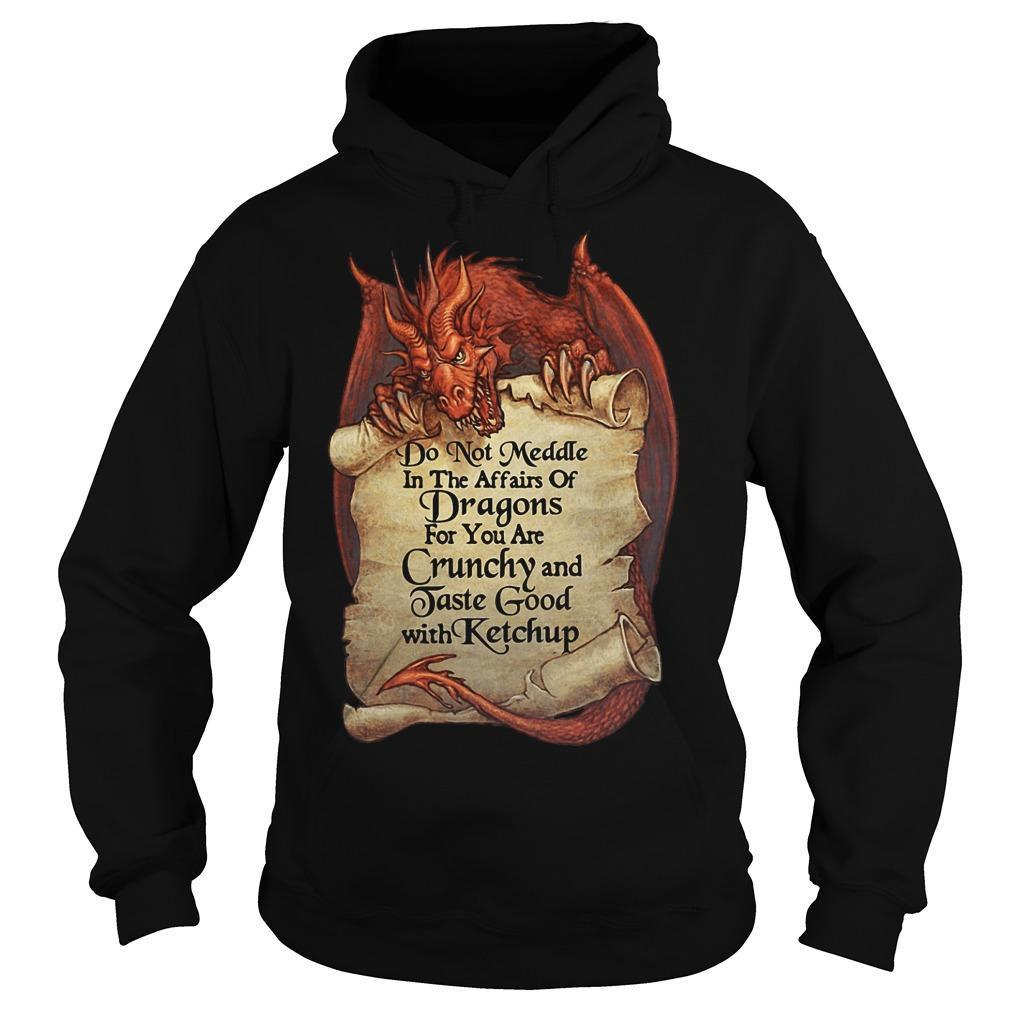 Dragon Do Not Meddle In The Affairs Of Dragons For You Are Crunchy Hoodie