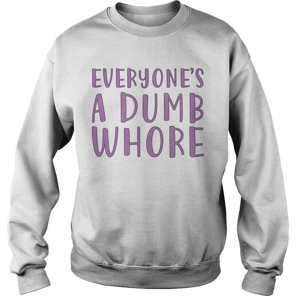 Everyone's A Dumb Whore Sweater