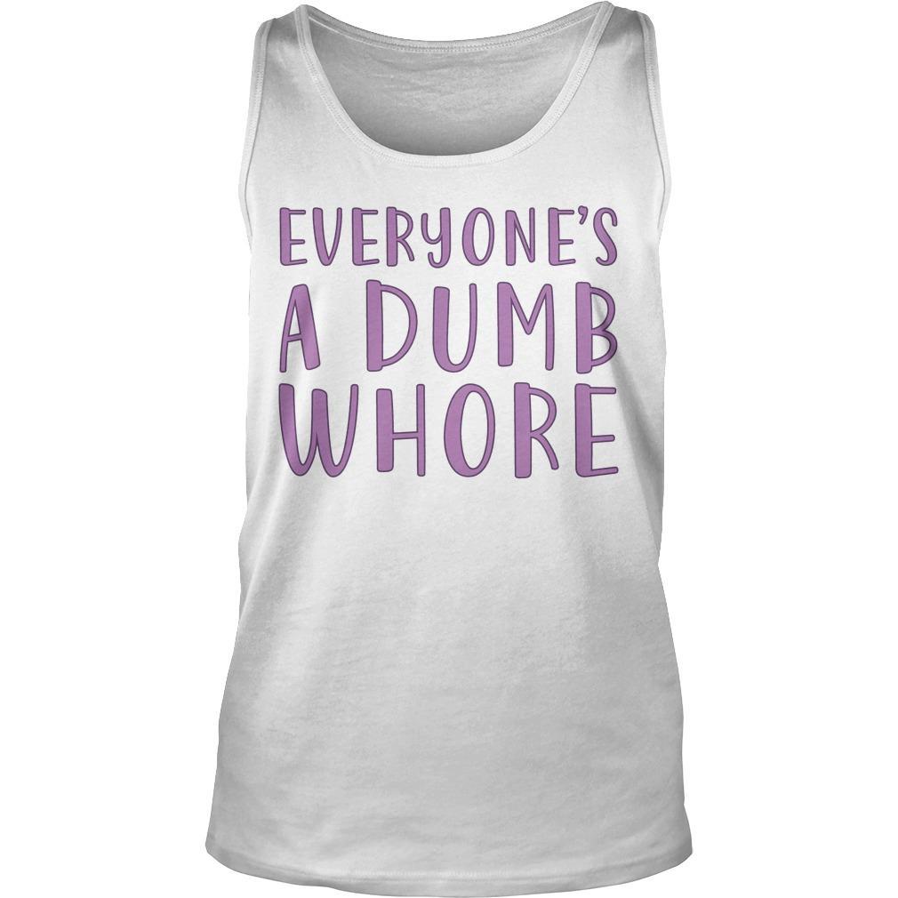 Everyone's A Dumb Whore Tank Top