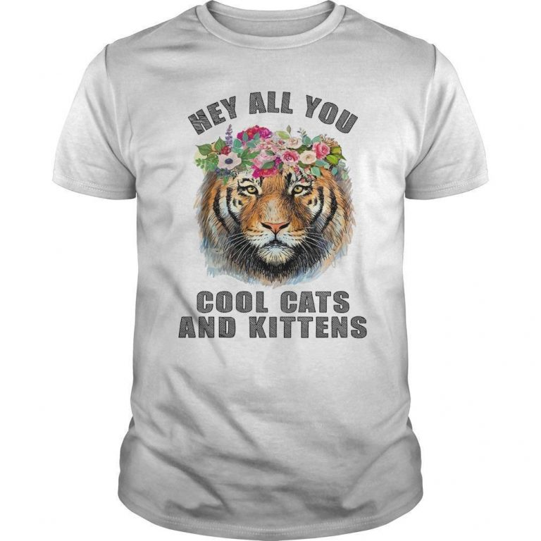 Flower Tiger Hey All You Cool Cats And Kittens Shirt