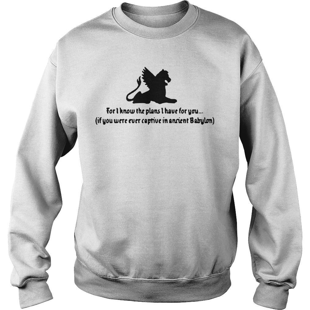 For I Know The Plans I Have For You If You Were Ever Captive In Ancient Babylon Sweater