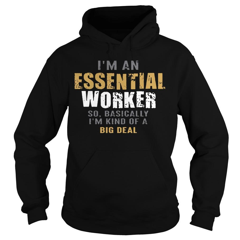 I'm An Essential Worker So Basically I'm Kind Of A Big Deal Hoodie