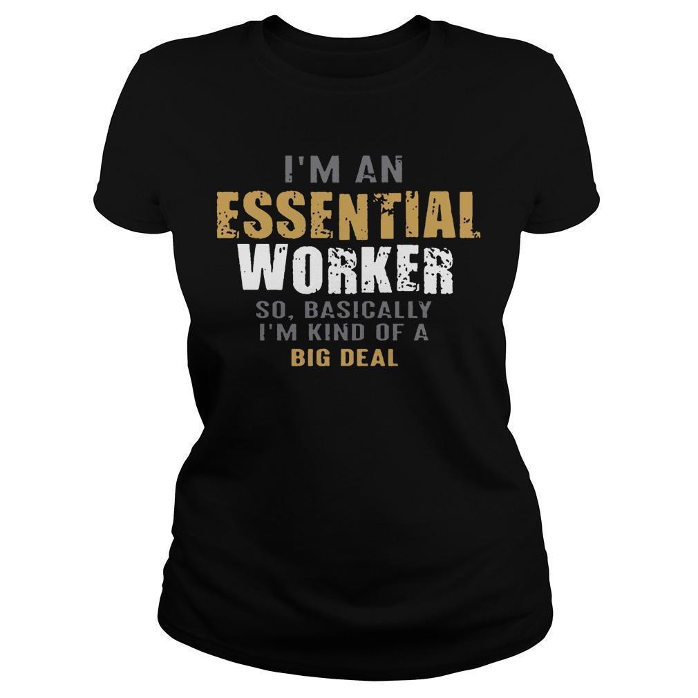 I'm An Essential Worker So Basically I'm Kind Of A Big Deal Longsleeve