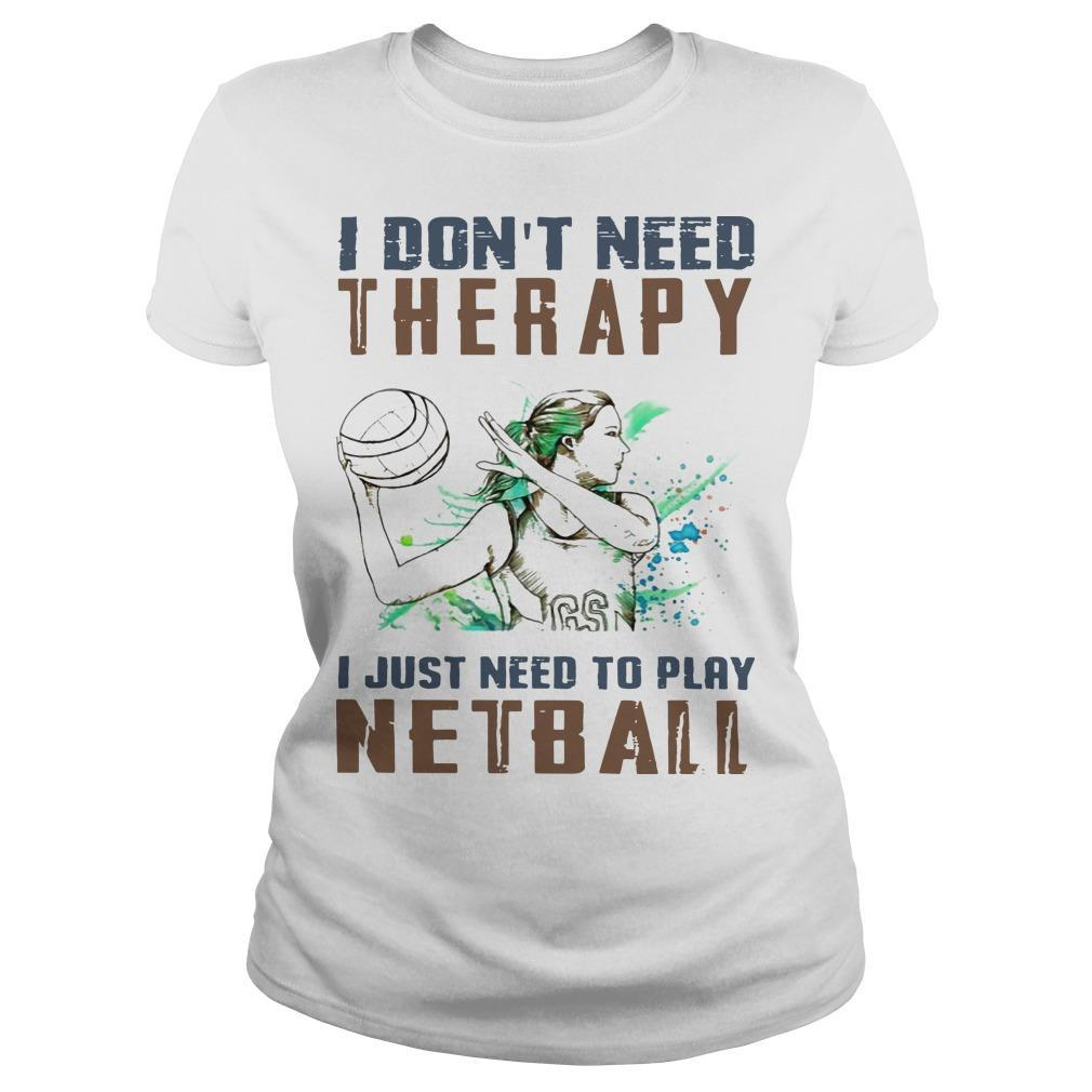 I Don't Need Therapy I Just Need To Play Netball Longsleeve