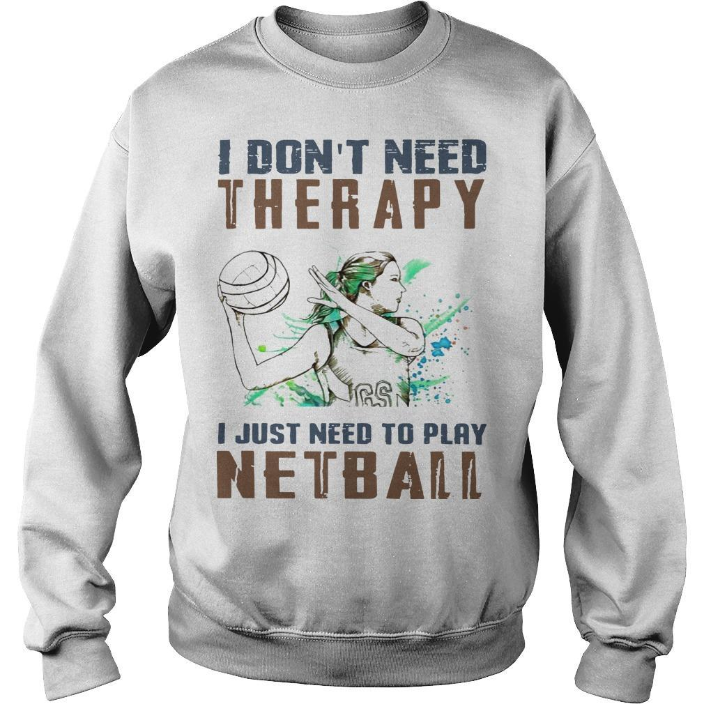 I Don't Need Therapy I Just Need To Play Netball Sweater