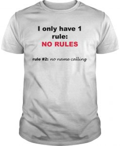 I Only Have 1 Rule No Rules Rule #2 No Name Calling Shirt