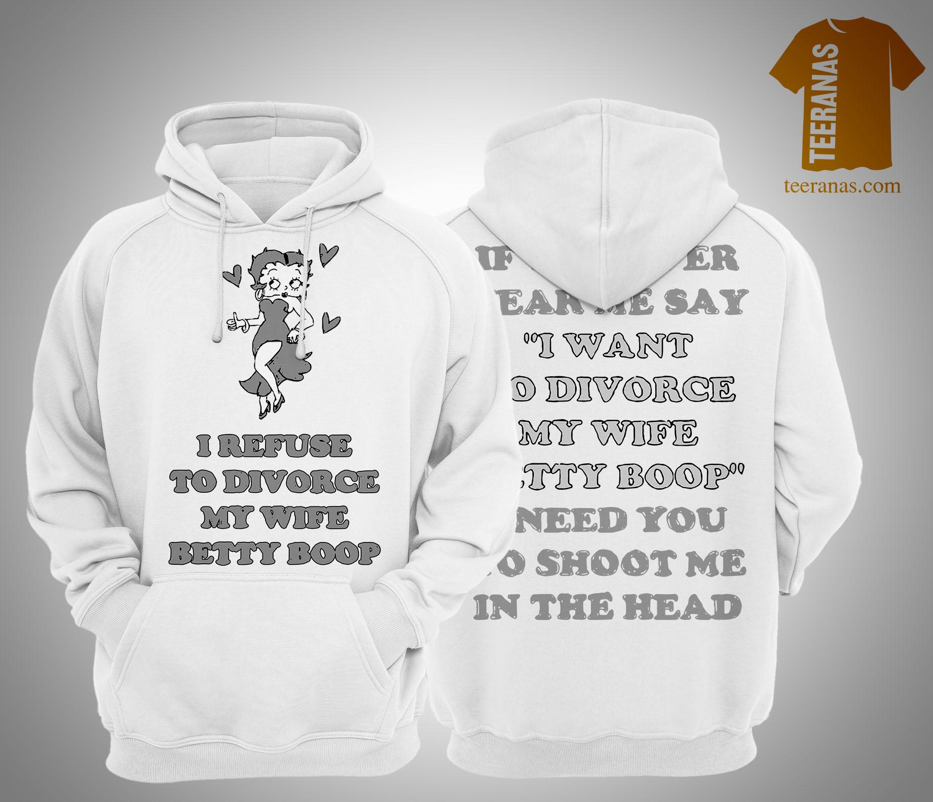 I Refuse To Divorce My Wife Betty Boop Hoodie