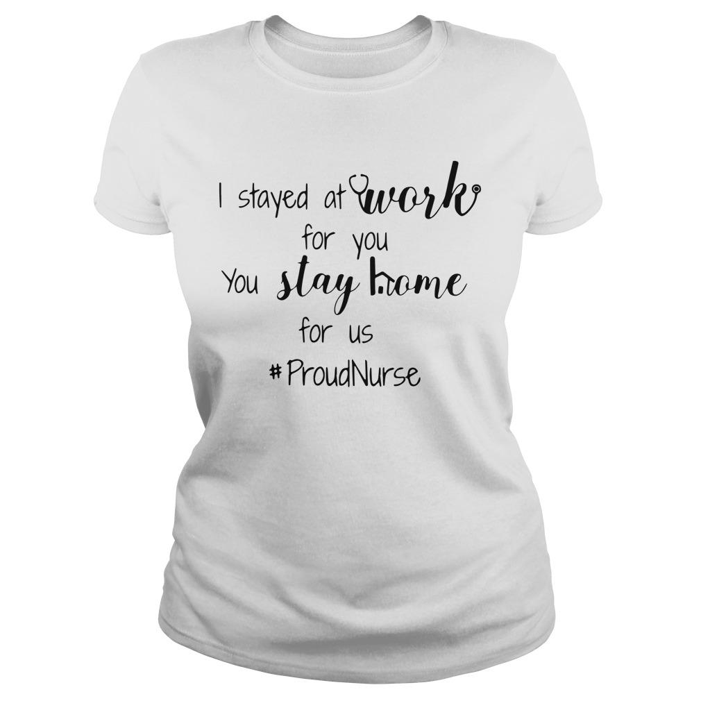 I Stayed At Work For You You Stay Home For Us #proudnurse Longsleeve