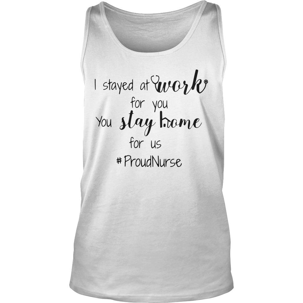 I Stayed At Work For You You Stay Home For Us #proudnurse Tank Top
