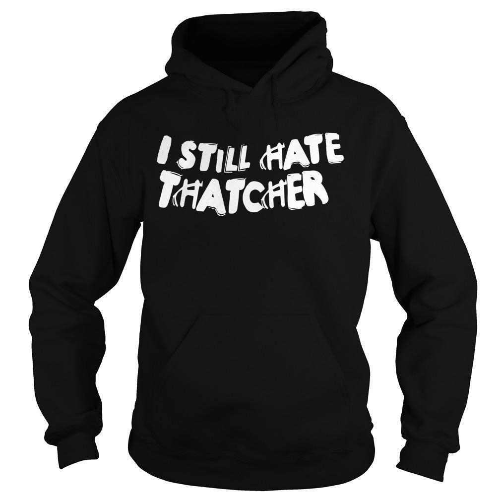 I Still Hate Thatcher Hoodie