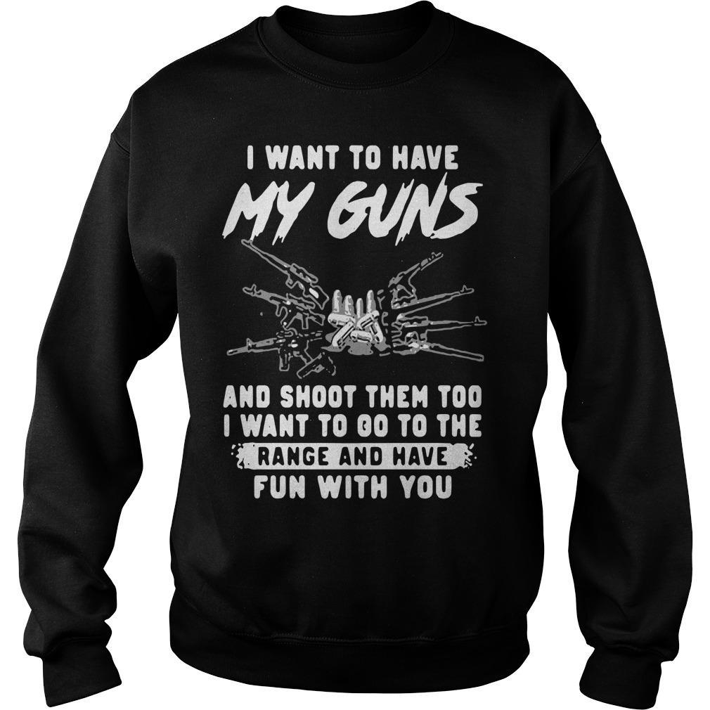 I Want To Have My Guns And Shoot Them Too I Want To Go Sweater