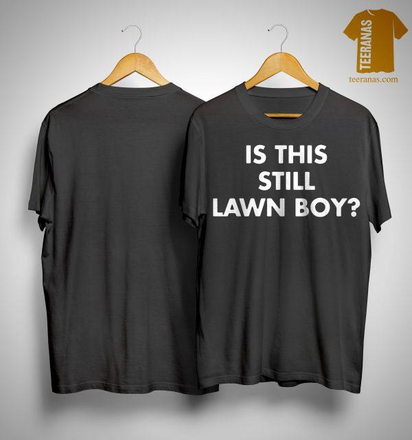 Is This Still Lawn Boy Shirt
