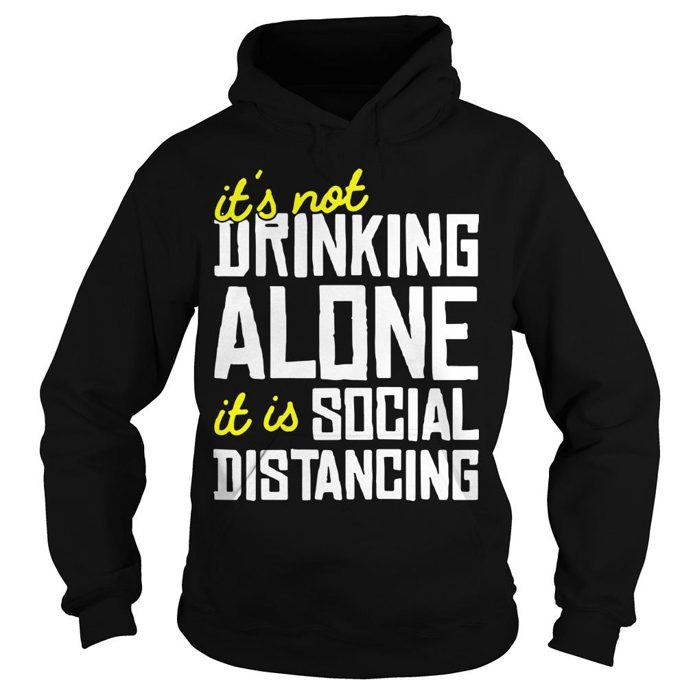 It's Not Drinking Alone It Is Social Distancing Hoodie