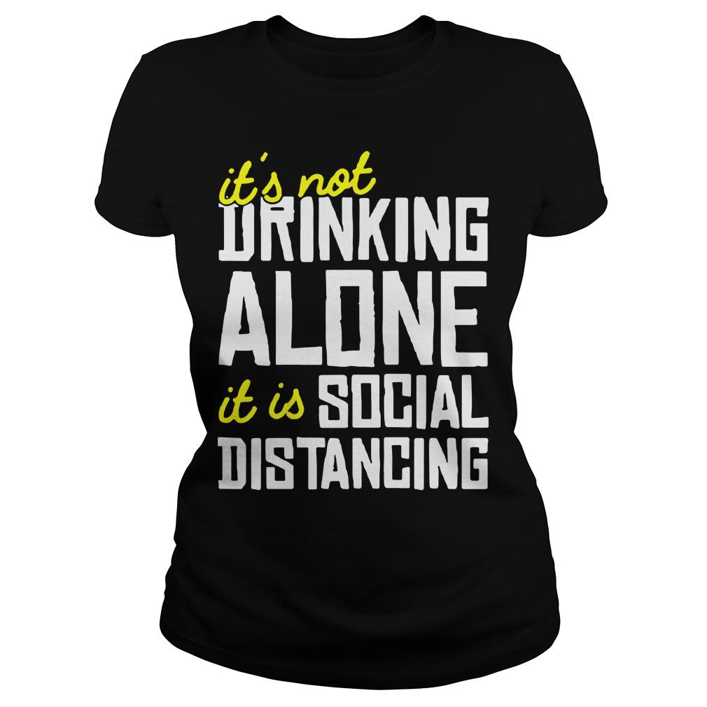 It's Not Drinking Alone It Is Social Distancing Longsleeve