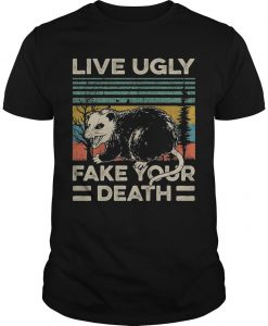 Live Ugly Fake Your Death Shirt