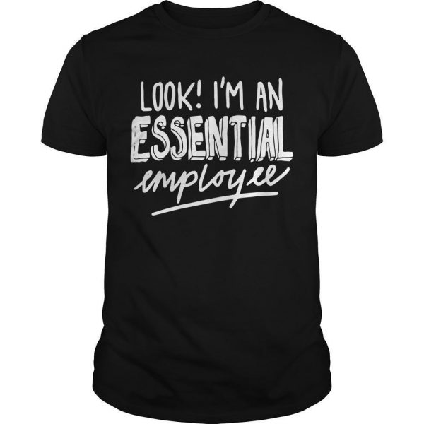 Look I'm An Essential Employee Shirt