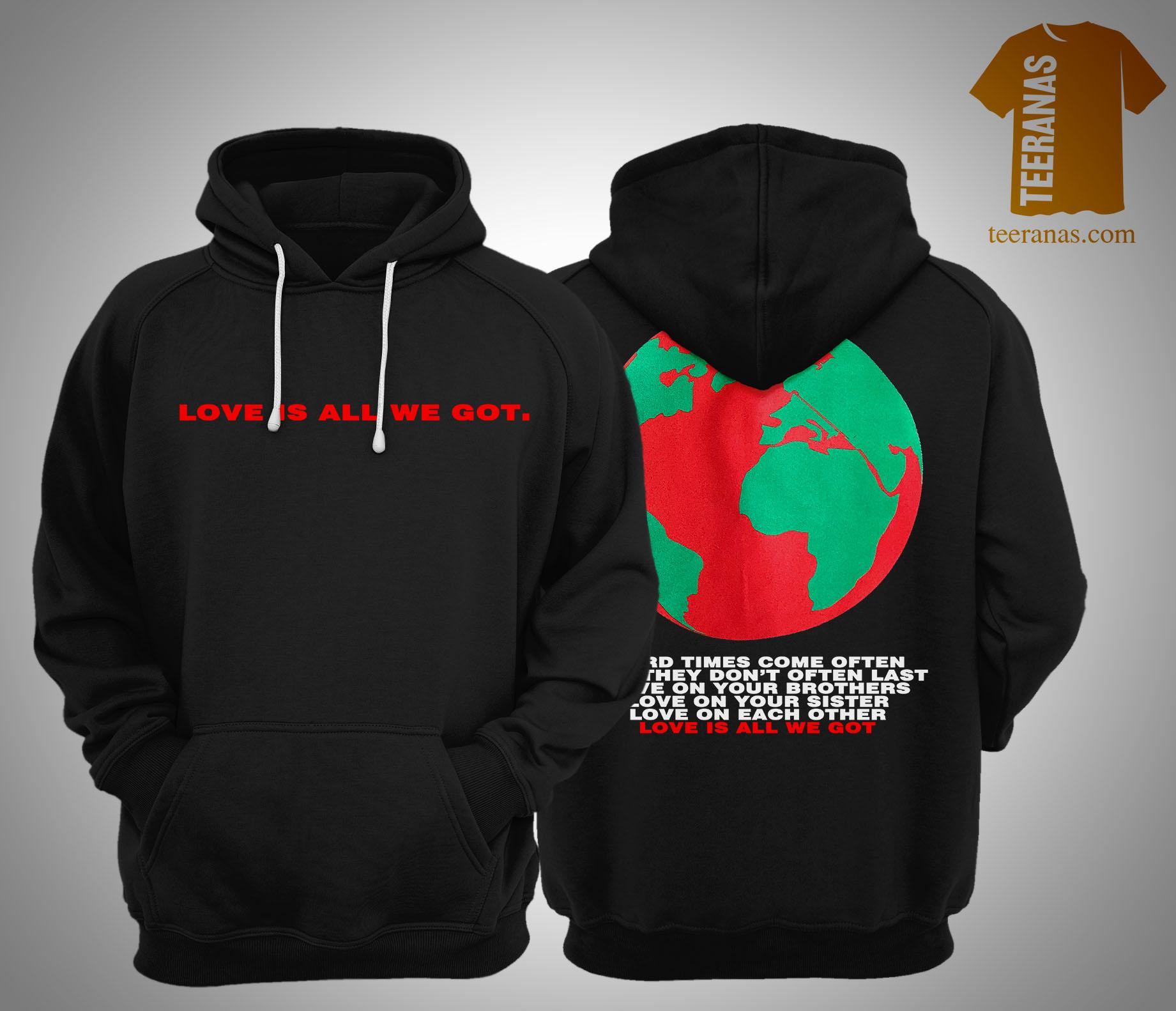 Love Is All We Got Hard Times Come Often But They Don't Often Last Love On Your Brothers Hoodie