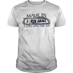 Made In New Jersey A Long Long Time Ago Shirt