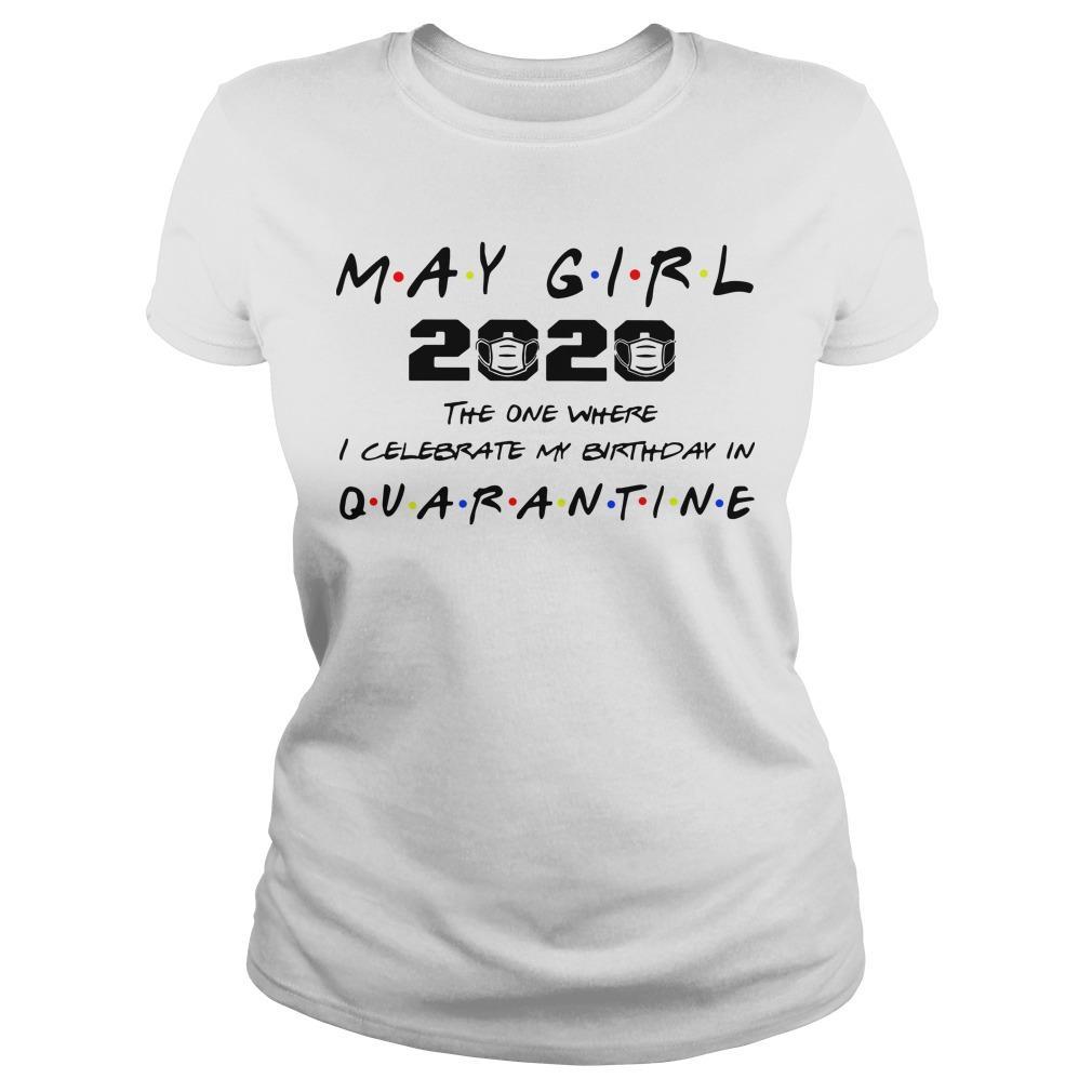 May Girl 2020 The One Where I Celebrate My Birthday In Quarantine Longsleeve