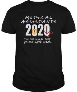 Medical Assistants 2020 The One Where They Became Super Heroes Shirt