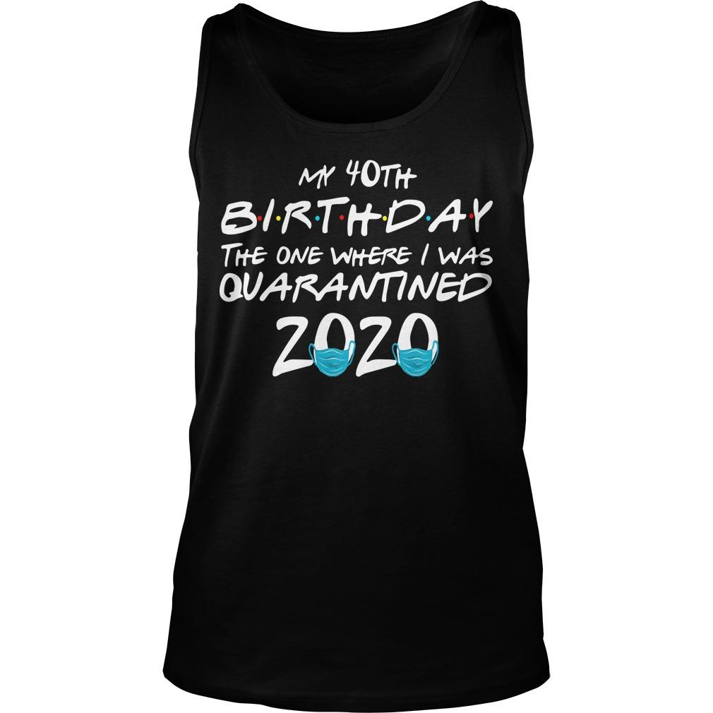 My 40th Birthday The One Where I Was Quarantined 2020 Tank Top