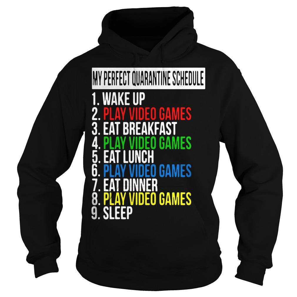 My Perfect Quarantine Schedule 1 Wake Up 2 Play Video Games Hoodie