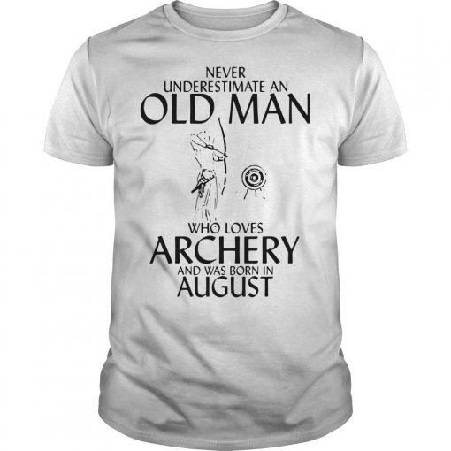 Never Underestimate An Old Man Who Loves Archery And Was Born In August Shirt