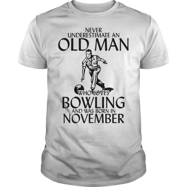 Never Underestimate An Old Man Who Loves Bowling And Was Born In November Shirt