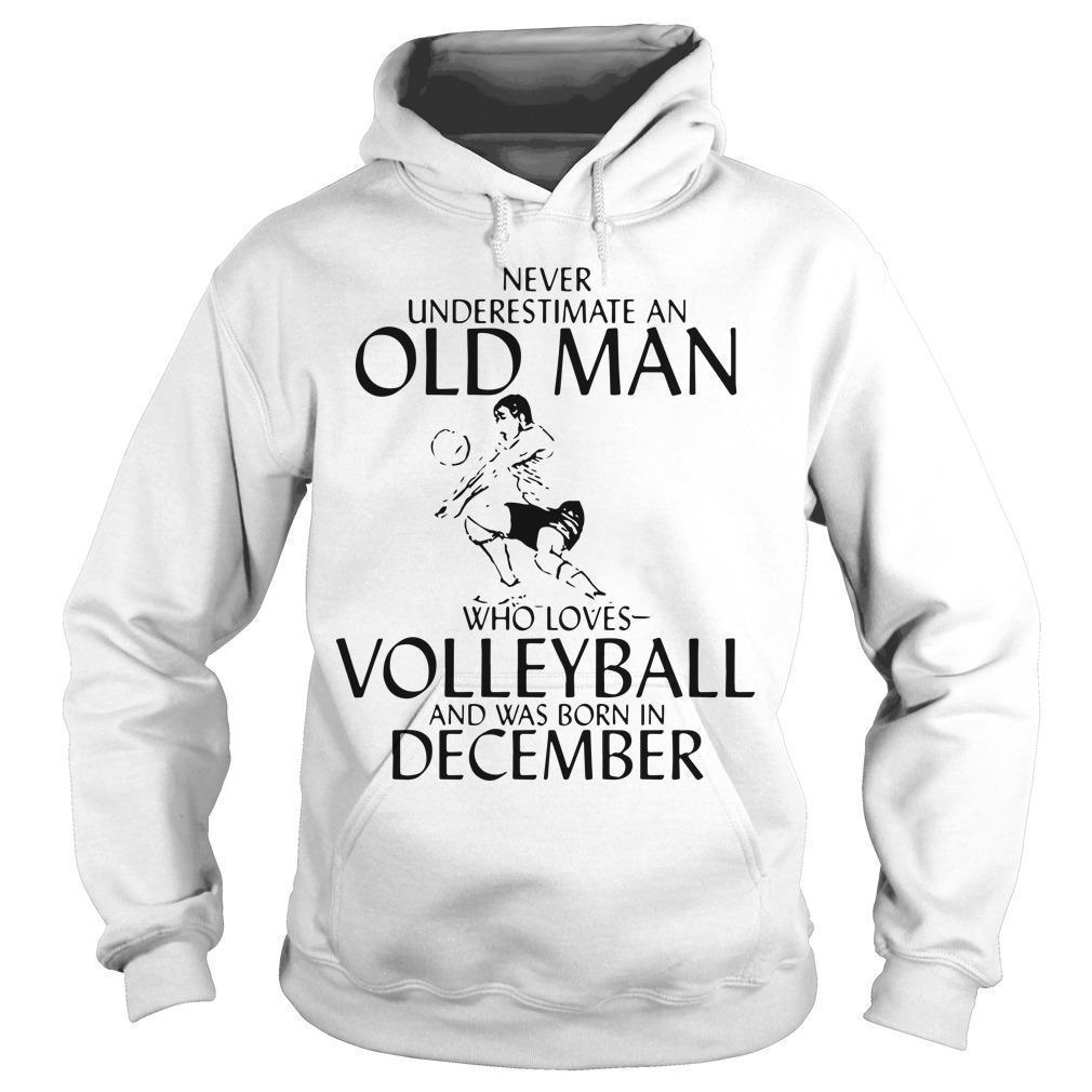 Never Underestimate An Old Man Who Loves Volleyball And Was Born In December Hoodie