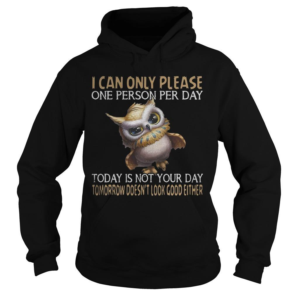 Owl I Can Only Please One Person Per Day Today Is Not Your Day Hoodie