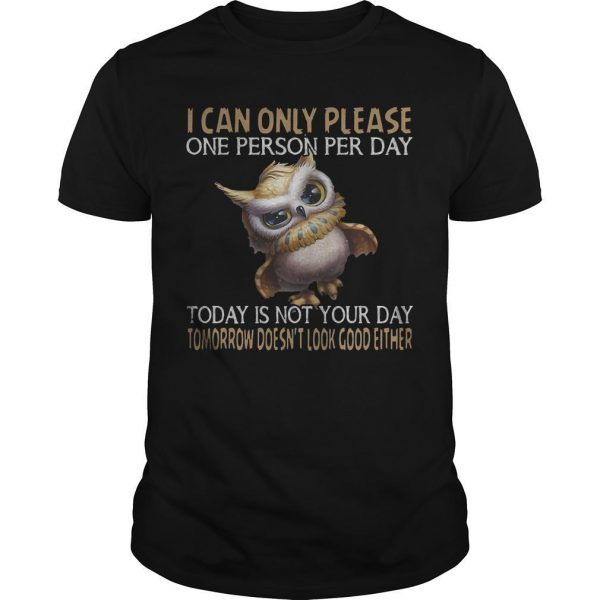 Owl I Can Only Please One Person Per Day Today Is Not Your Day Shirt