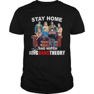 Stay Home And Watch The Big Bang Theory Shirt